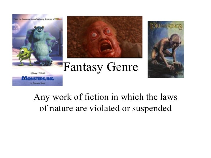 Fantasy Genre  Any work of fiction in which the laws of nature are violated or suspended
