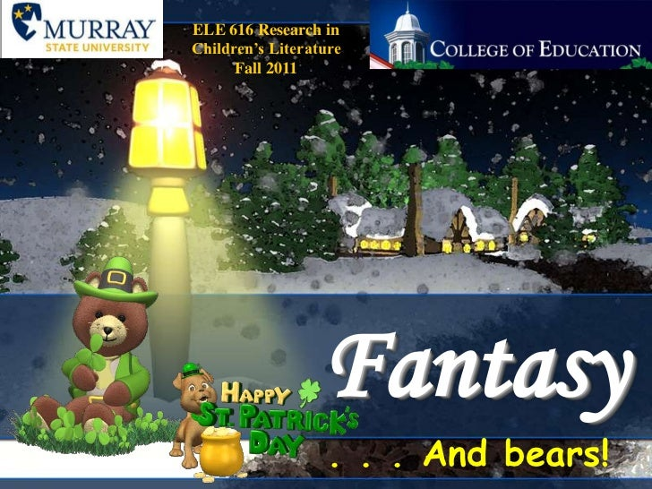 ELE 616 Research in Children's Literature<br />Fall 2011<br />Fantasy<br />. . . And bears!<br />