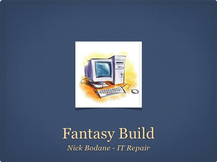 Fantasy BuildNick Bodane - IT Repair
