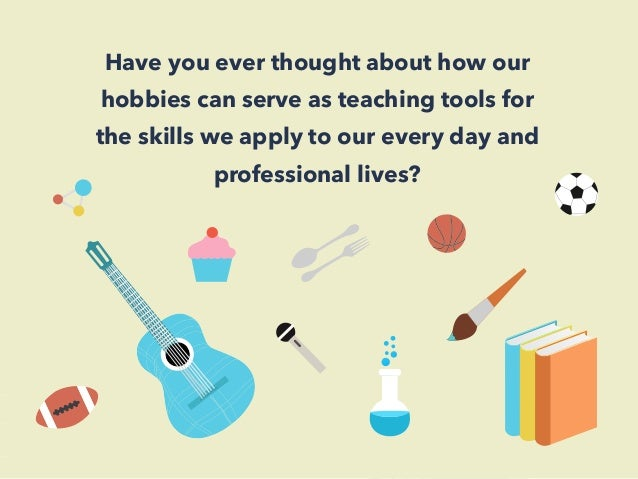 Have you ever thought about how our  hobbies can serve as teaching tools for  the skills we apply to our every day and  pr...