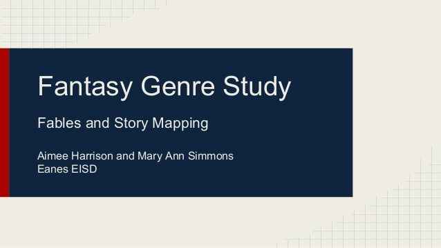 Fantasy Genre Study Fables and Story Mapping Aimee Harrison and Mary Ann Simmons Eanes EISD