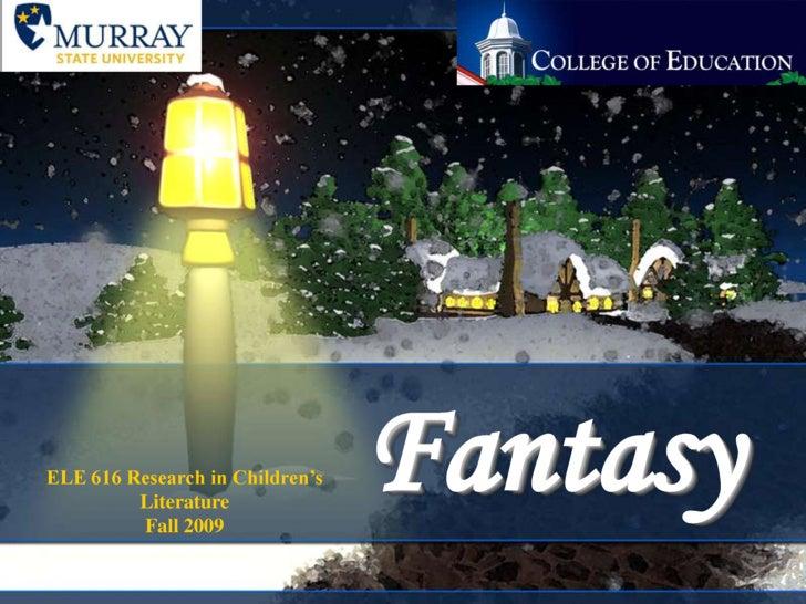 Fantasy<br />ELE 616 Research in Children's Literature<br />Fall 2009<br />
