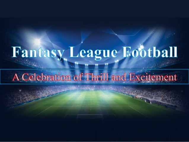 Fantasy football as the name suggests,  is fantasy in the real world. Here is  the fantasy game named as Fantasy  .  Footb...