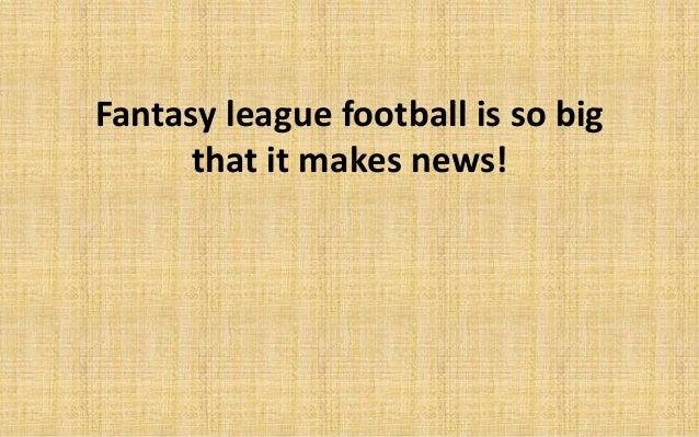 Fantasy league football is so big  that it makes news!