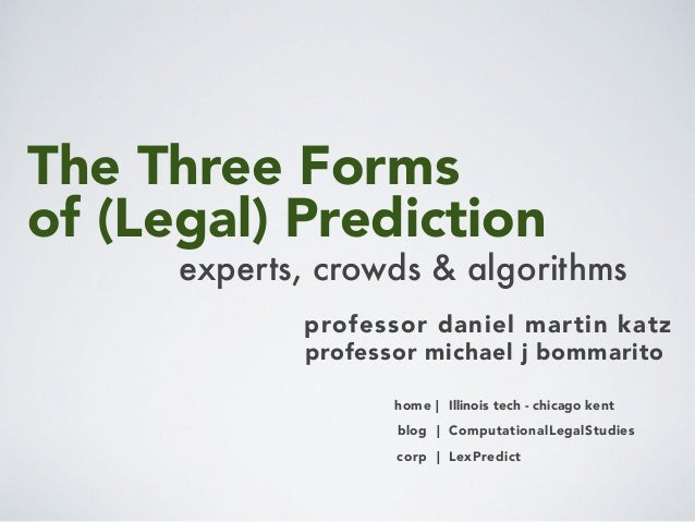 The Three Forms of (Legal) Prediction professor daniel martin katz home | Illinois tech - chicago kent blog | Computationa...