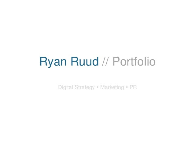 Ryan Ruud // Portfolio  Digital Strategy  Marketing  PR