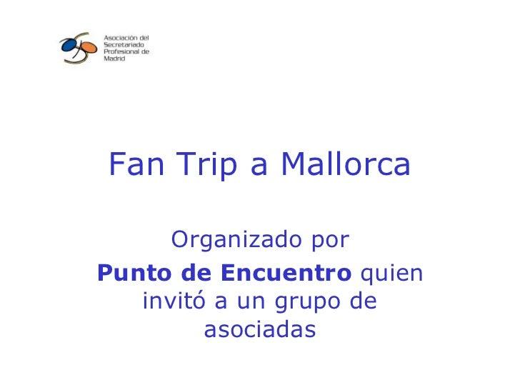 Fan Trip a Mallorca Organizado por Punto de Encuentro  quien invitó a un grupo de asociadas