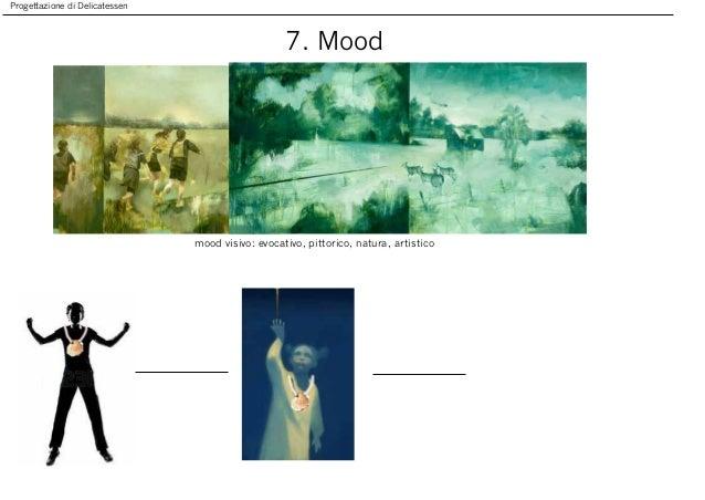 Progettazione di Delicatessen 7. Mood mood visivo: evocativo, pittorico, natura, artistico