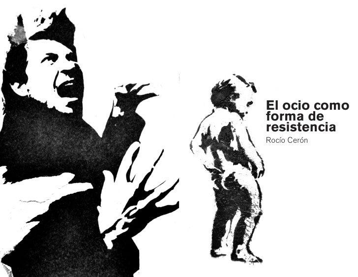 El ocio como forma de resistencia Rocío Cerón