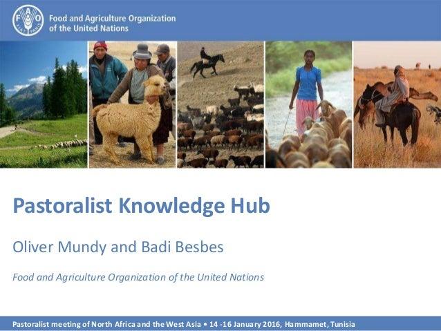 Pastoralist meeting of North Africa and the West Asia • 14 -16 January 2016, Hammamet, Tunisia 1 Pastoralist Knowledge Hub...