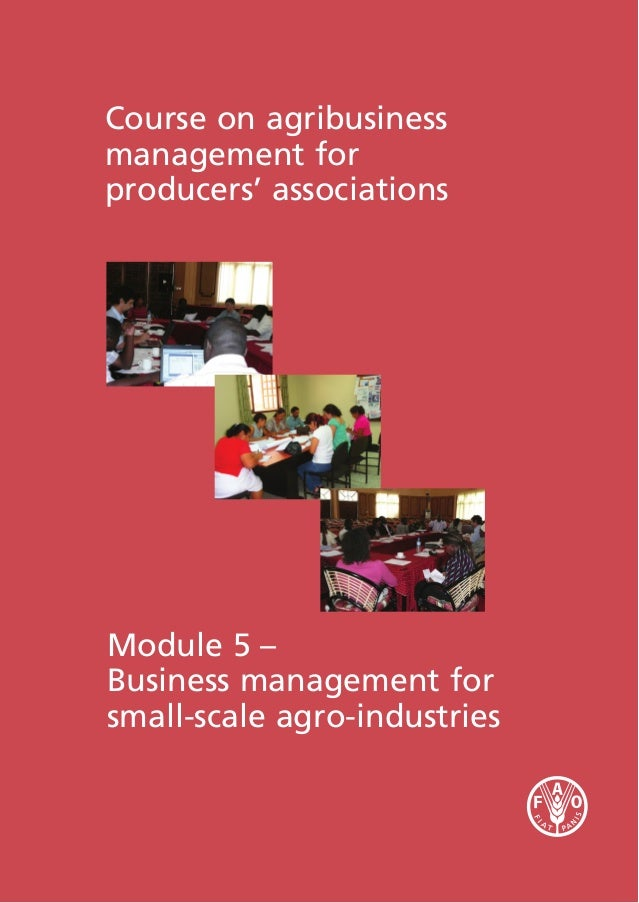 Course on agribusiness management for producers' associations Module 5 – Business management for small-scale agro-industri...