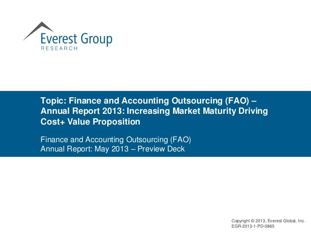 Topic: Finance and Accounting Outsourcing (FAO) –Annual Report 2013: Increasing Market Maturity DrivingCost+ Value Proposi...