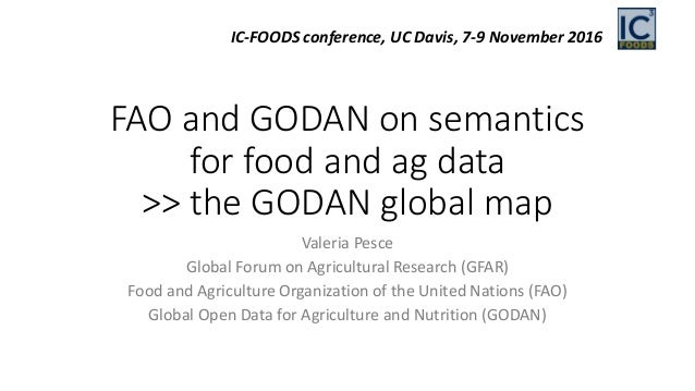 FAO and GODAN on semantics for food and ag data >> the GODAN global map Valeria Pesce Global Forum on Agricultural Researc...