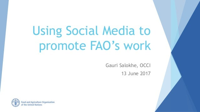 Using Social Media to promote FAO's work Gauri Salokhe, OCCI 13 June 2017