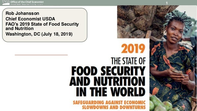 Office of the Chief Economist Rob Johansson Chief Economist USDA FAO's 2019 State of Food Security and Nutrition Washingto...