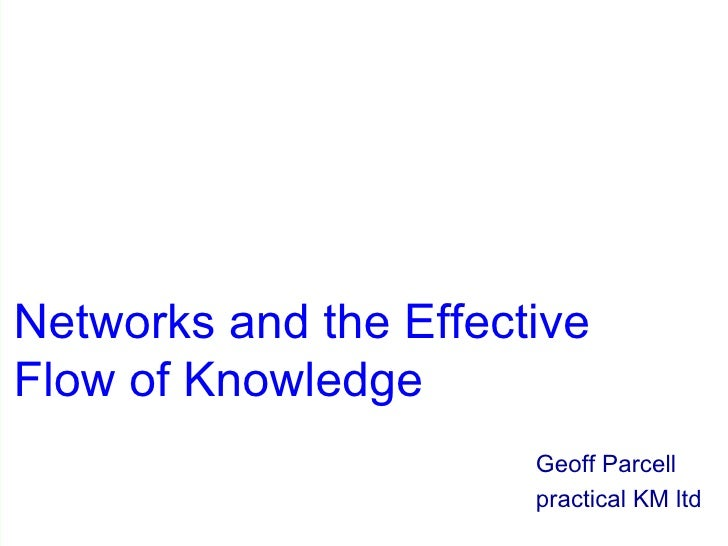 Networks and the Effective Flow of Knowledge Geoff Parcell practical KM ltd