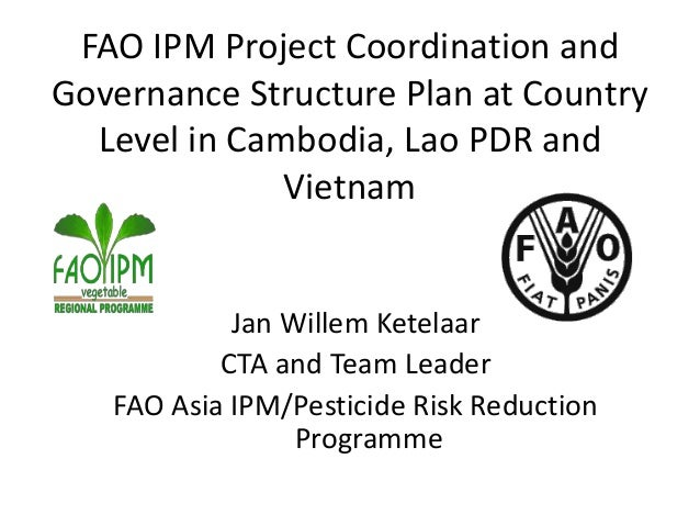 FAO IPM Project Coordination and Governance Structure Plan at Country Level in Cambodia, Lao PDR and Vietnam Jan Willem Ke...