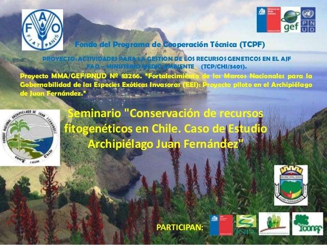 """Seminario """"Conservación de recursosfitogenéticos en Chile. Caso de EstudioArchipiélago Juan Fernández""""PROYECTO: ACTIVIDADE..."""