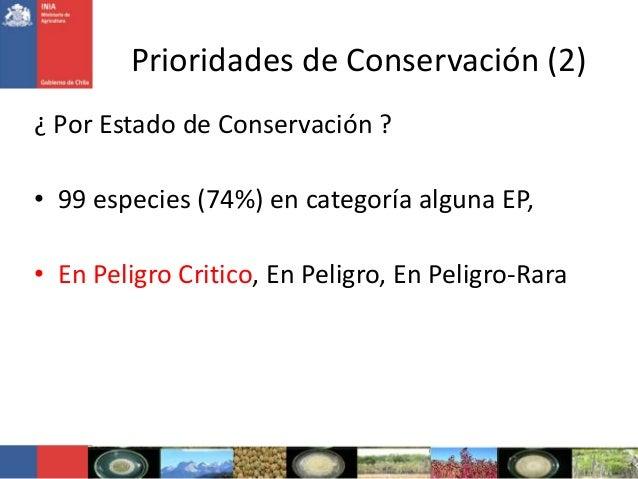 ¿ Por Estado de Conservación ?• 99 especies (74%) en categoría alguna EP,• En Peligro Critico, En Peligro, En Peligro-Rara...