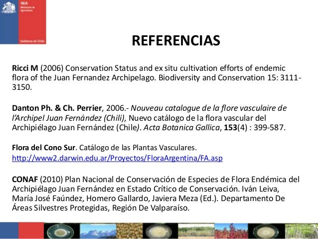 REFERENCIASRicci M (2006) Conservation Status and ex situ cultivation efforts of endemicflora of the Juan Fernandez Archip...
