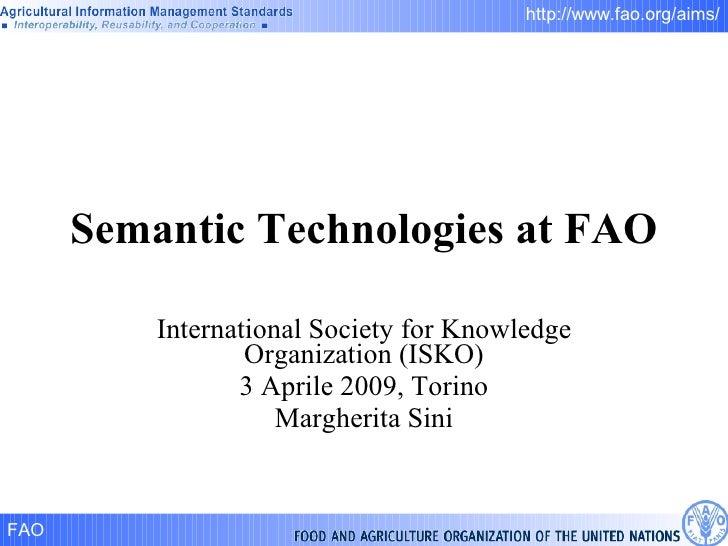 Semantic Technologies at FAO International Society for Knowledge Organization (ISKO) 3 Aprile 2009, Torino Margherita Sini