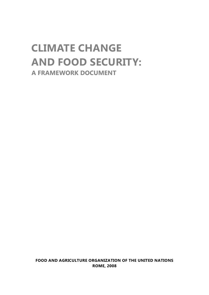 CLIMATE CHANGEAND FOOD SECURITY:A FRAMEWORK DOCUMENTFOOD AND AGRICULTURE ORGANIZATION OF THE UNITED NATIONS               ...