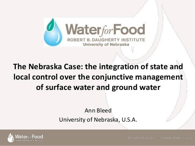 The Nebraska Case: the integration of state andlocal control over the conjunctive management       of surface water and gr...