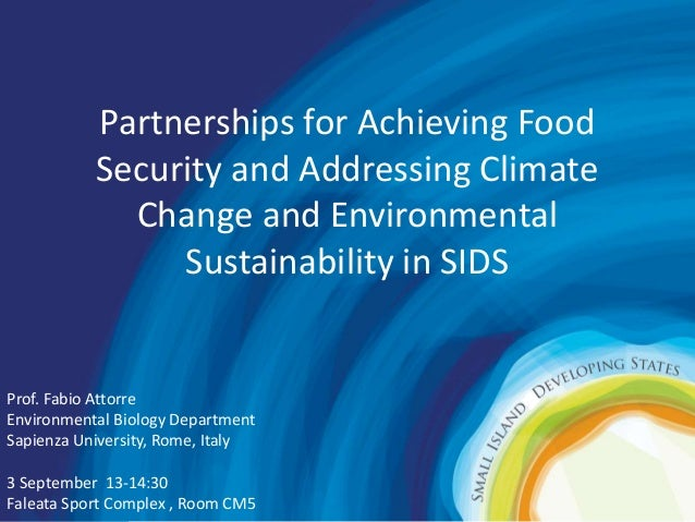 Partnerships for Achieving Food  Security and Addressing Climate  Change and Environmental  Sustainability in SIDS  Prof. ...