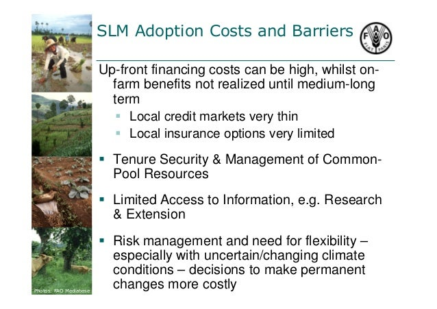 SLM Adoption Costs and Barriers  Up-front financing costs can be high, whilst on-farm  benefits not realized until medium-...