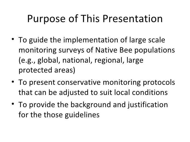 Purpose of This Presentation <ul><li>To guide the implementation of large scale monitoring surveys of Native Bee populatio...