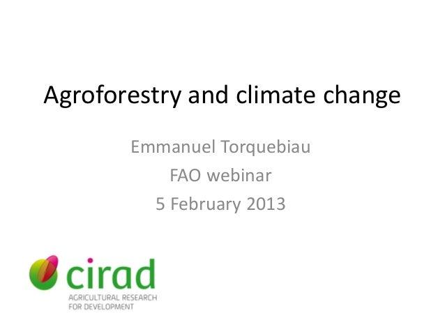 Agroforestry and climate change       Emmanuel Torquebiau           FAO webinar         5 February 2013