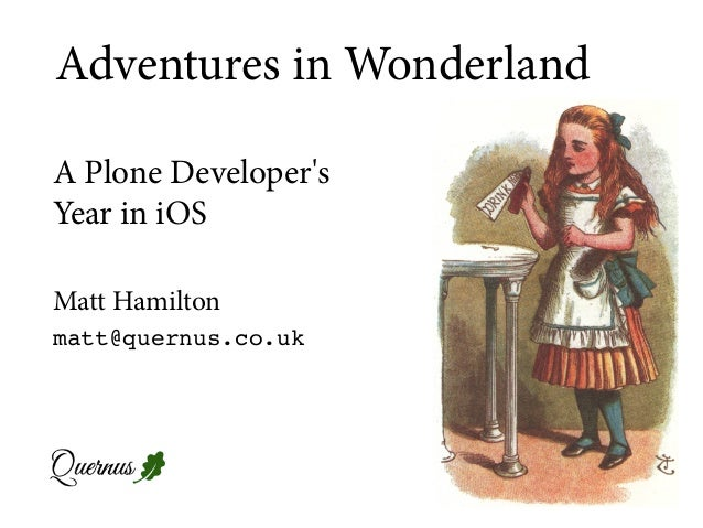Matt Hamilton matt@quernus.co.uk A Plone Developer's Year in iOS Adventures in Wonderland
