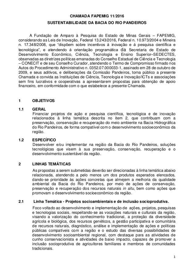 1 CHAMADA FAPEMIG 11/2016 SUSTENTABILIDADE DA BACIA DO RIO PANDEIROS A Fundação de Amparo à Pesquisa do Estado de Minas Ge...
