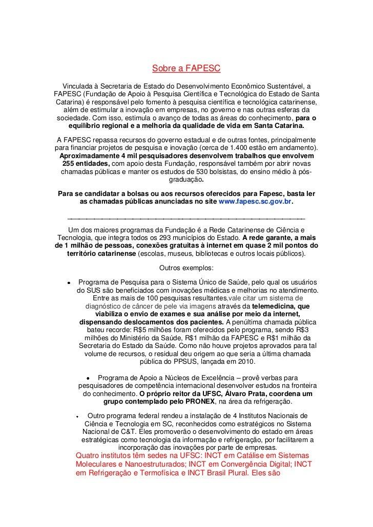 Sobre a FAPESC  Vinculada à Secretaria de Estado do Desenvolvimento Econômico Sustentável, aFAPESC (Fundação de Apoio à Pe...