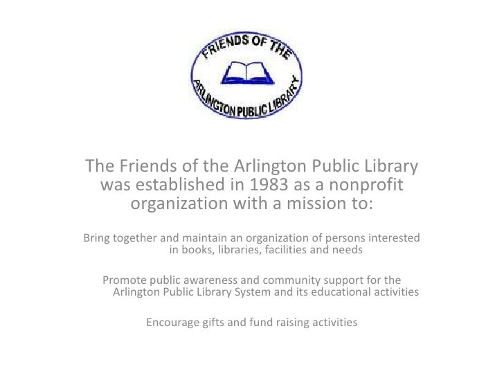 The Friends of the Arlington Public Library  was established in 1983 as a nonprofit     organization with a mission to:Bri...