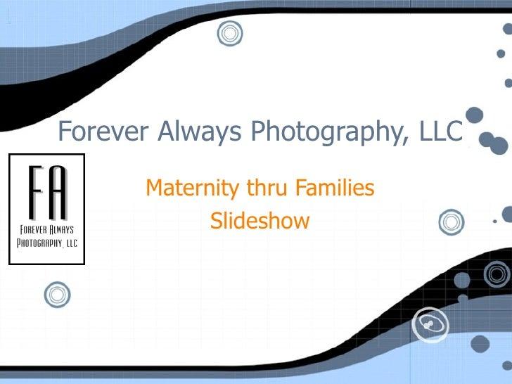 Forever Always Photography, LLC Maternity thru Families Slideshow