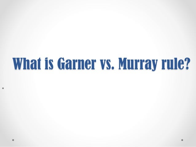 when is garner vs murray rule not applicable