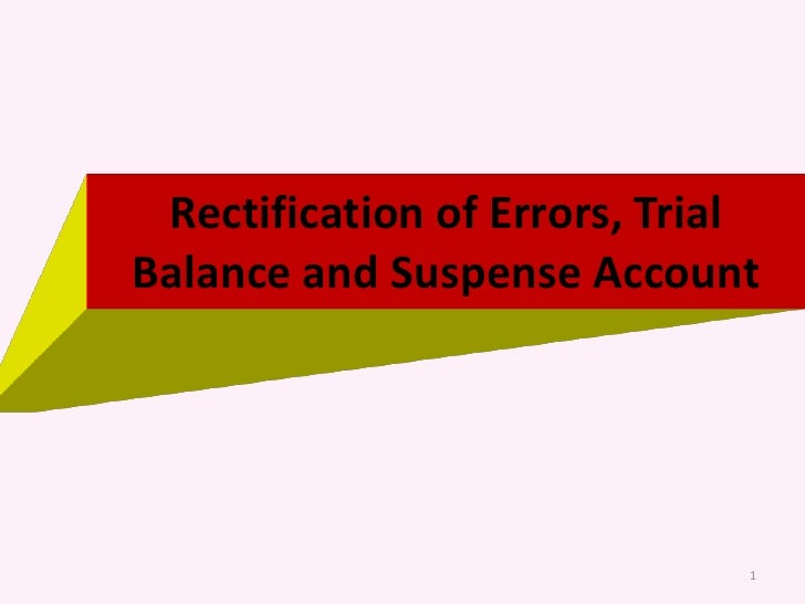 1<br />Rectification of Errors, Trial Balance and Suspense Account<br />