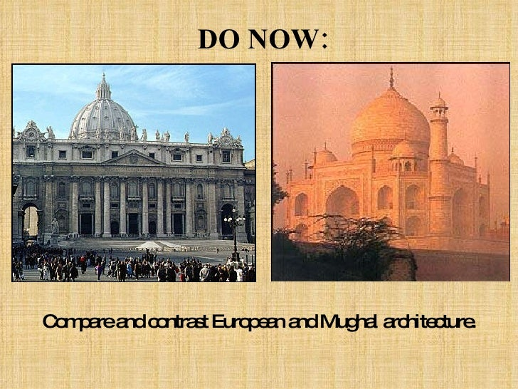 DO NOW: Compare and contrast European and Mughal architecture.