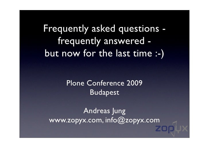 Frequently asked questions -    frequently answered - but now for the last time :-)       Plone Conference 2009           ...