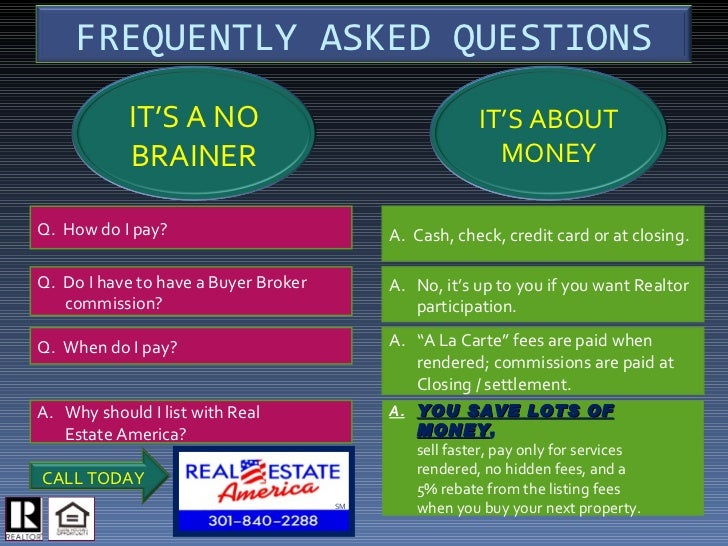 Q.  How do I pay? Q.  Do I have to have a Buyer Broker commission? Q.  When do I pay? <ul><li>Why should I list with Real ...