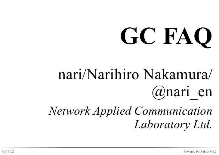 GC FAQ          nari/Narihiro Nakamura/                         @nari_en         Network Applied Communication            ...