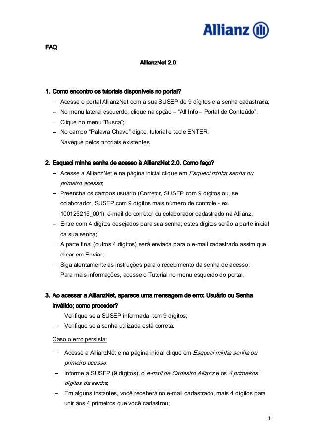 1FAQAllianzNet 2.01. Como encontro os tutoriais disponíveis no portal?Acesse o portal AllianzNet com a sua SUSEP de 9 dígi...