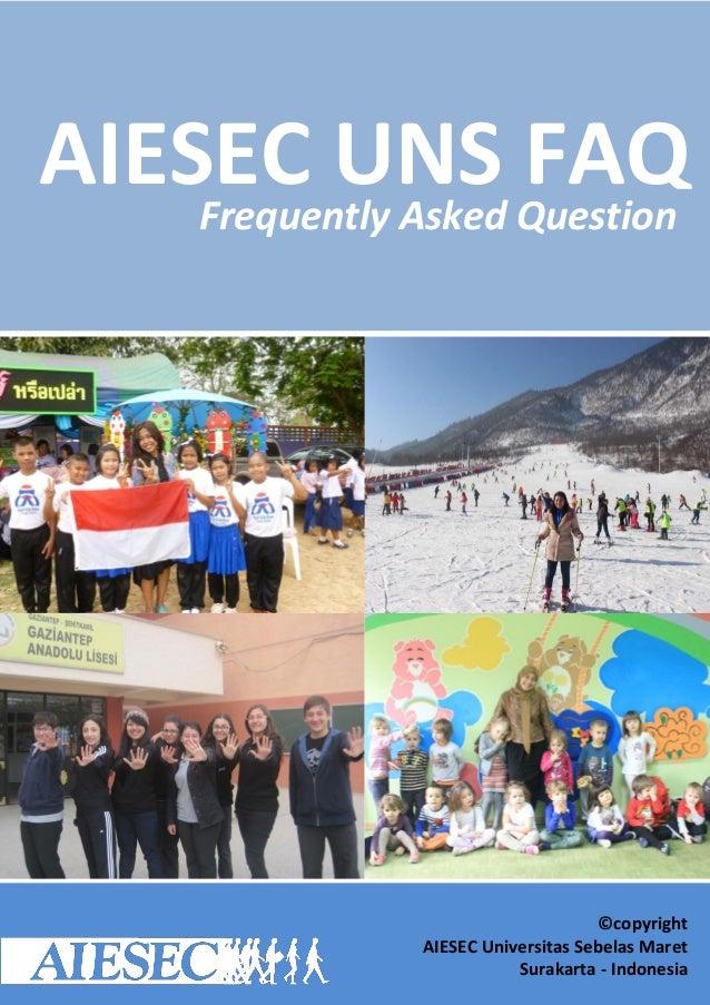 AIESEC Universitas Sebelas Maret Surakarta Surakarta, Indonesia AIESEC UNS FAQ Universitas Sebelas Maret Surakarta ©copyri...