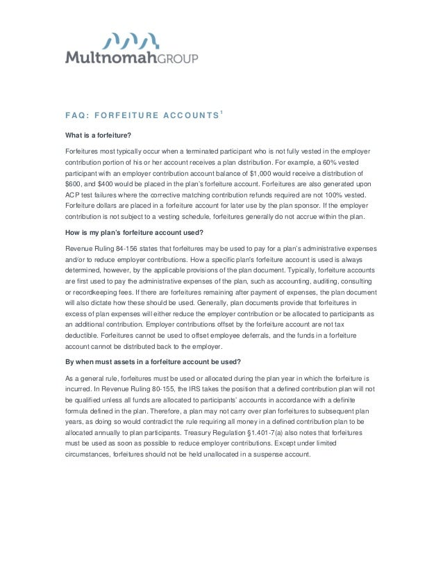 F AQ: FORFEITURE ACCO UNTS 1What is a forfeiture?Forfeitures most typically occur when a terminated participant who is not...