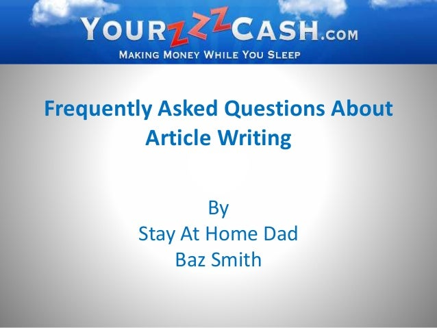 Frequently Asked Questions About Article Writing By Stay At Home Dad Baz Smith