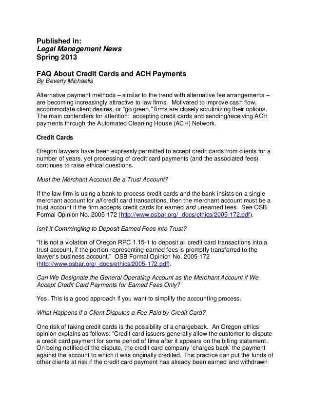 Published in:Legal Management NewsSpring 2013FAQ About Credit Cards and ACH PaymentsBy Beverly MichaelisAlternative paymen...