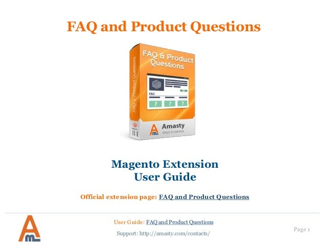 User Guide: FAQ and Product Questions Page 1 FAQ and Product Questions Magento Extension User Guide Official extension pag...