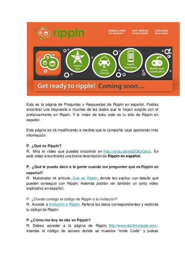 Esta es la página de Preguntas y Respuestas de Rippln en español. Podrásencontrar una respuesta a muchas de las dudas que ...