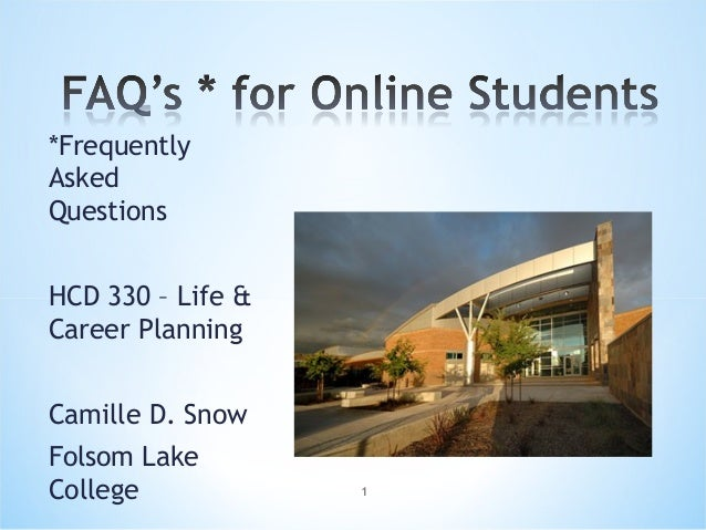 *Frequently Asked Questions HCD 330 – Life & Career Planning Camille D. Snow Folsom Lake College 1